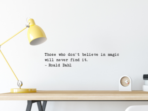 muursticker roald dahl those who don't believe in magic
