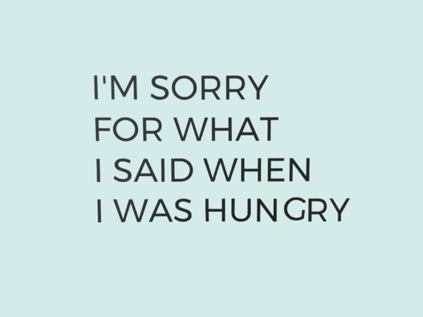 Muursticker tekst I'm sorry for what I said when I was hungry