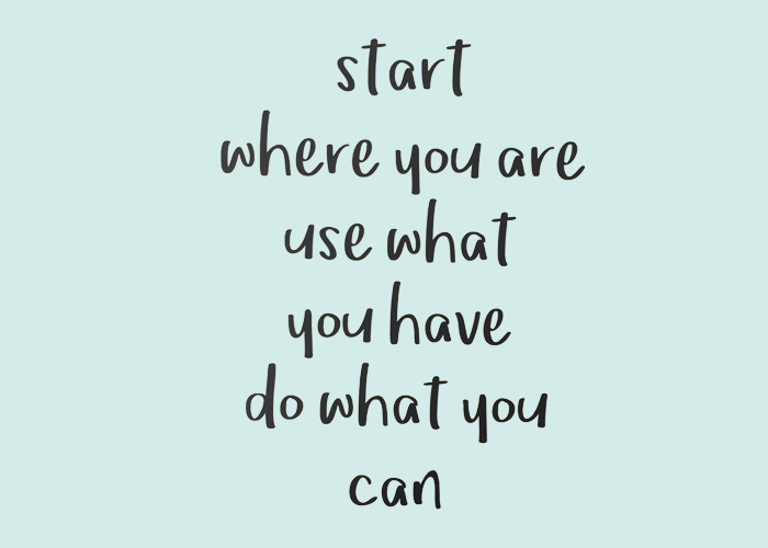 Muursticker start where you are use what you have do what you can